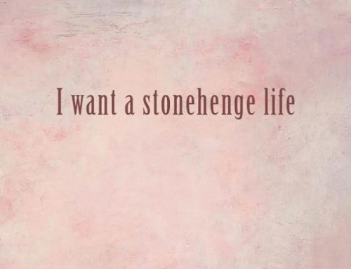 I Want A Stonehenge Life